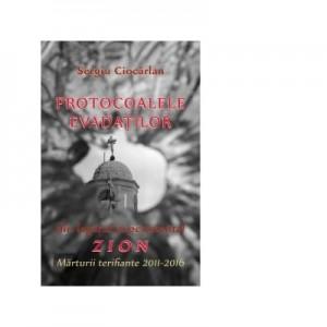Protocoalele evadatilor - din lagarul experimental Zion. Marturii terifiante 2011-2016 - Sergiu Ciocarlan