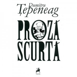 Proza scurta - Dumitru Tepeneag