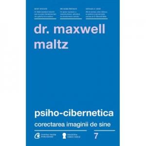 Psiho-Cibernetica. Corectarea imaginii de sine - Dr. Maxwell Maltz