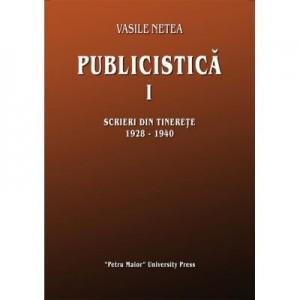 Publicistica I. Scrieri din tinerete 1928-1940 - Vasile Netea