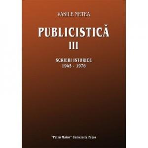 Publicistica III. Scrieri istorice 1945-1976 - Vasile Netea