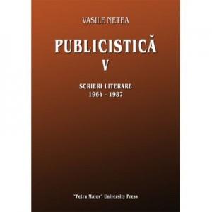 Publicistica V. Scrieri literare 1964-1987 - Vasile Netea