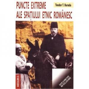 Puncte extreme ale spatiului etnic romanesc - Teodor T. Burada