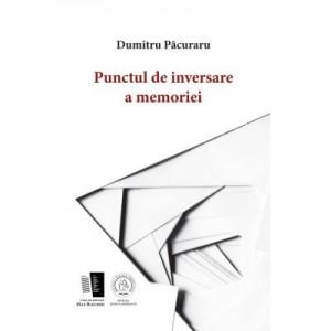 Punctul de inversare a memoriei - Dumitru Pacuraru
