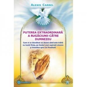Puterea extraordinara a rugaciunii catre Dumnezeu - Alexis Carrel