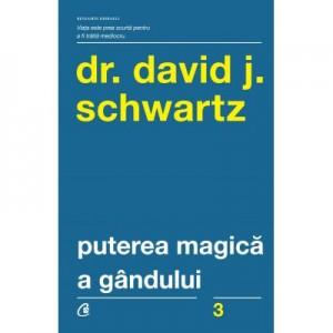 Puterea magica a gandului. Editia a IV-a - David J. Schwartz