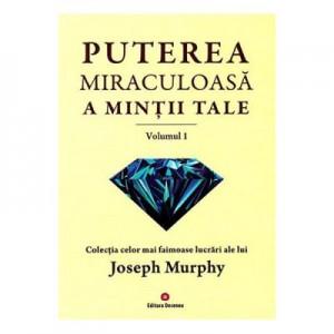 Puterea miraculoasa a mintii tale, volumul 1 - Joseph Murphy