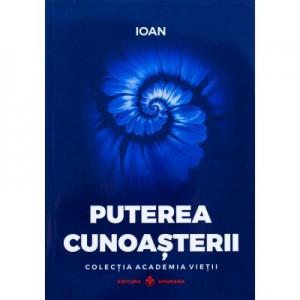 Puterea Cunoasterii. Colectia Academia Vietii - Ioan