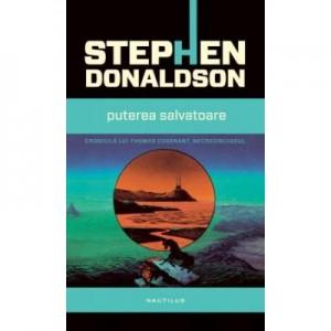 Puterea salvatoare. Al treilea volum din seria Cronicile lui Thomas Covenant, Necredinciosul - Stephen Donaldson
