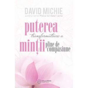 Puterea transformatoare a mintii pline de compasiune - David Michie