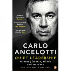 Quiet Leadership. Winning Hearts, Minds and Matches - Carlo Ancelotti
