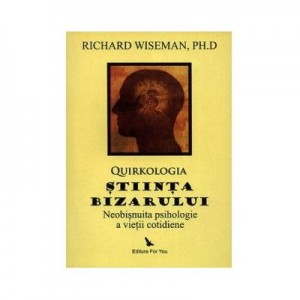 Quirkologia, stiinta bizarului - Richard Wiseman