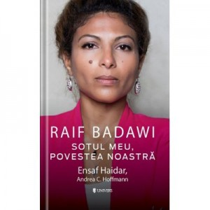 Raif Badawi. Sotul meu, Povestea noastra - Ensaf Haidar