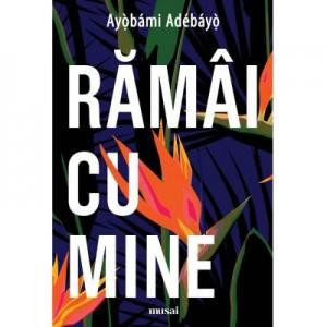 Ramai cu mine - Ayobami Adebayo