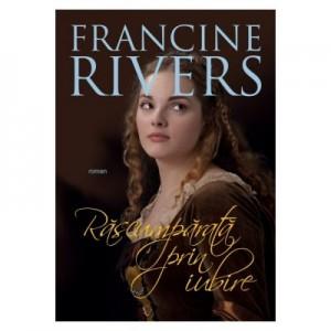 Rascumparata prin iubire - Francine Rivers