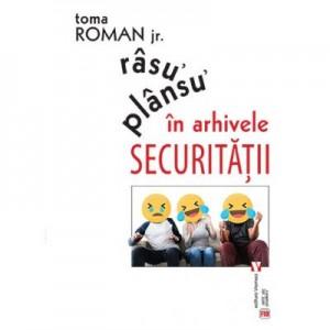 Rasu᾽ plansu᾽ in arhivele Securitatii - Toma Roman Jr.
