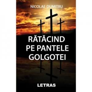 Ratacind pe pantele Golgotei (eBook PDF) - Nicolae Dumitru