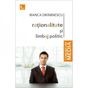 Rationalitate si limbaj politic - Bianca Dramnescu