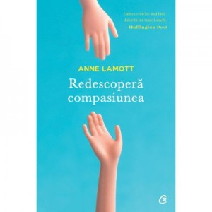 Redescopera compasiunea - Anne Lamott