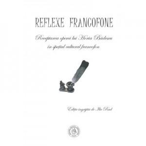 Reflexe francofone. Receptarea operei lui Horia Badescu in spatiul cultural francofon - Ilie Rad