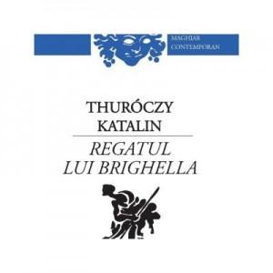Regatul Lui Brighella - Katalin Thuroczy