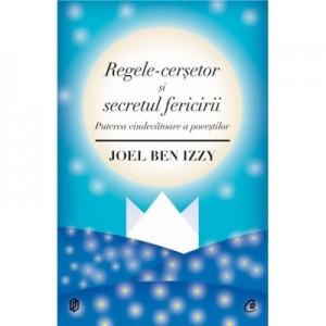 Regele-cersetor si secretul fericirii - Ben Joel Izzy