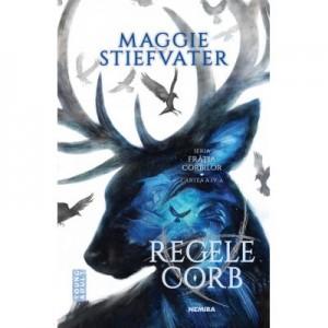 Regele Corb (Seria Fratia Corbilor, partea a IV-a) - Maggie Stiefvater