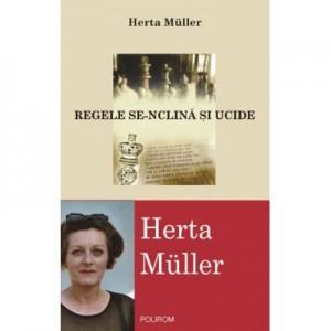 Regele se-nclina si ucide - Herta Muller