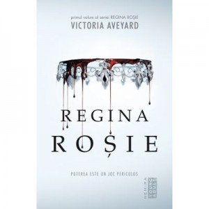 REGINA ROSIE (Partea I: Puterea este un joc periculos) - Victoria Aveyard