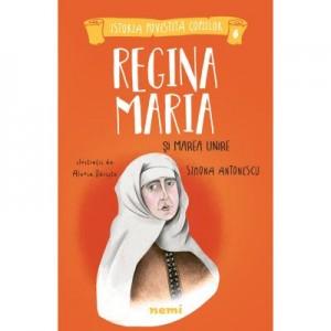 Regina Maria si Marea Unire - Simona Antonescu, Alexia Udriste