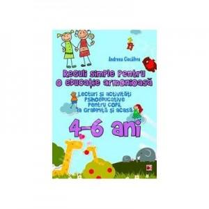 Reguli simple pentru o educatie armonioasa. Lecturi si activitati psihoeducative pentru copii, la gradinita si acasa, 4-6 ani - Ioana Andreea Ciocalteu