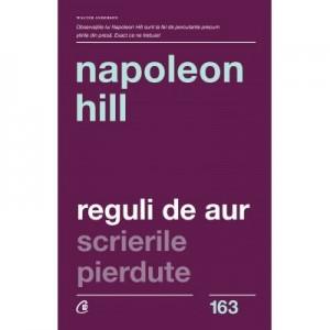"""Reguli de Aur. Scrierile pierdute. Editia a II-a"""" - Napoleon Hill"""