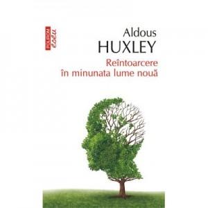 Reintoarcere in minunata lume noua - Aldous Huxley