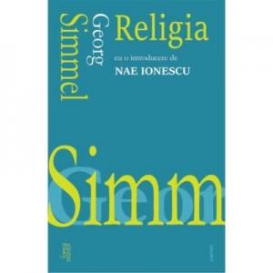 Religia. Cu o introducere de Nae Ionescu - Georg Simmel