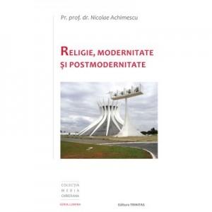 Religie, Modernitate si Postmodernitate - Pr. Prof. Dr. Nicolae Achimescu