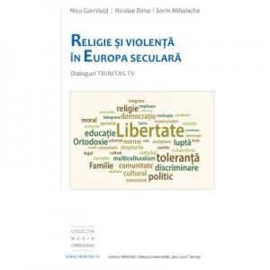 Religie si violenta in Europa seculara. Dialoguri Trinitas TV - Nicu Gavriluta