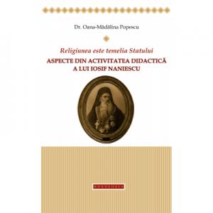 Religiunea este temelia Statului. Aspecte din activitatea didactica a lui Iosif Naniescu - Oana Madalina Popescu