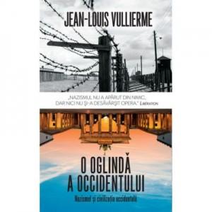 O oglinda a occidentului. Nazismul si civilizatia occidentala - Jean Louis Vullierme