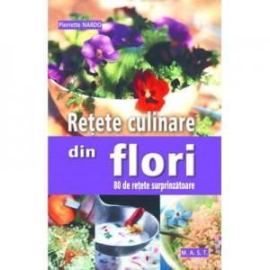 Retete culinare din flori. 80 de retete surprinzatoare - Pierrette Nardo