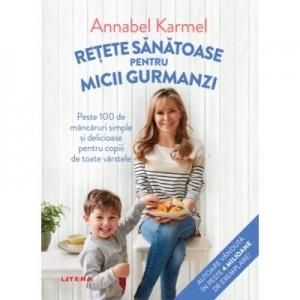 Retete sanatoase pentru micii gurmanzi - Annabel Karmel