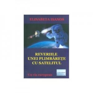 Reveriile unei plimbarete cu satelitul - Elisabeta Isanos