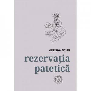 Rezervatia patetica. Antologie - Mariana Bojan
