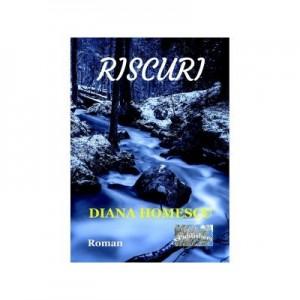 Riscuri. Roman - Diana Homescu