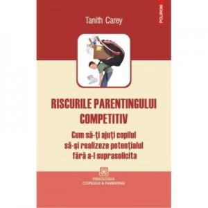 Riscurile parentingului competitiv - Tanith Carey