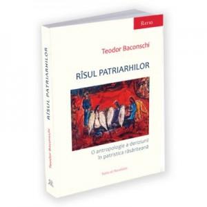 Risul patriarhilor. O antropologie a deriziunii in patristica rasariteana - Teodor Baconschi