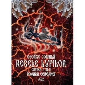 Regele lupilor - Povara coroanei (George Cornila)