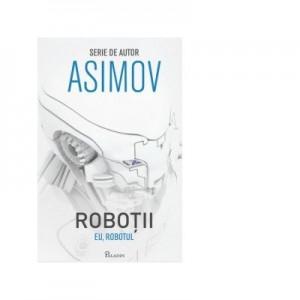 Robotii I. Eu Robotul - Isaac Asimov