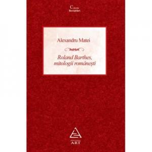 Roland Barthes, mitologii romanesti - Alexandru Matei