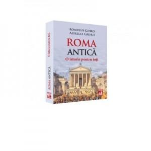 Roma Antica. O istorie pentru toti - Romulus Gidro, Aurelia Gidro
