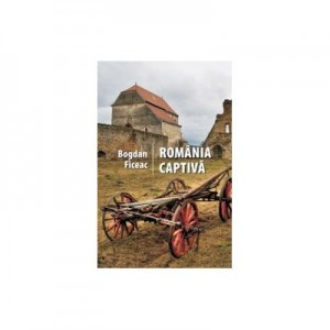 Romania Captiva - Bogdan Ficeac